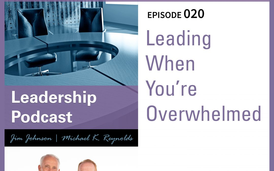 Leading When You're Overwhelmed