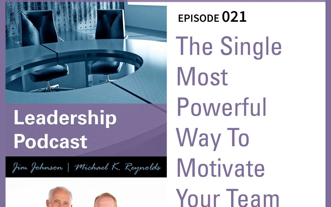 The Single Most Powerful Way To Motivate Your Team