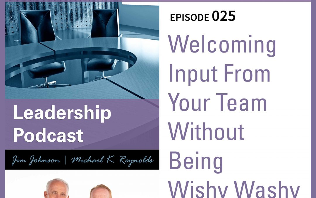 Welcoming Input From Your Team Without Being Wishy Washy