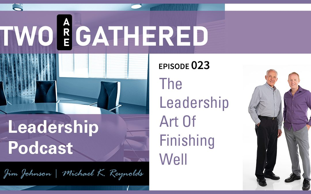 The Leadership Art Of Finishing Well