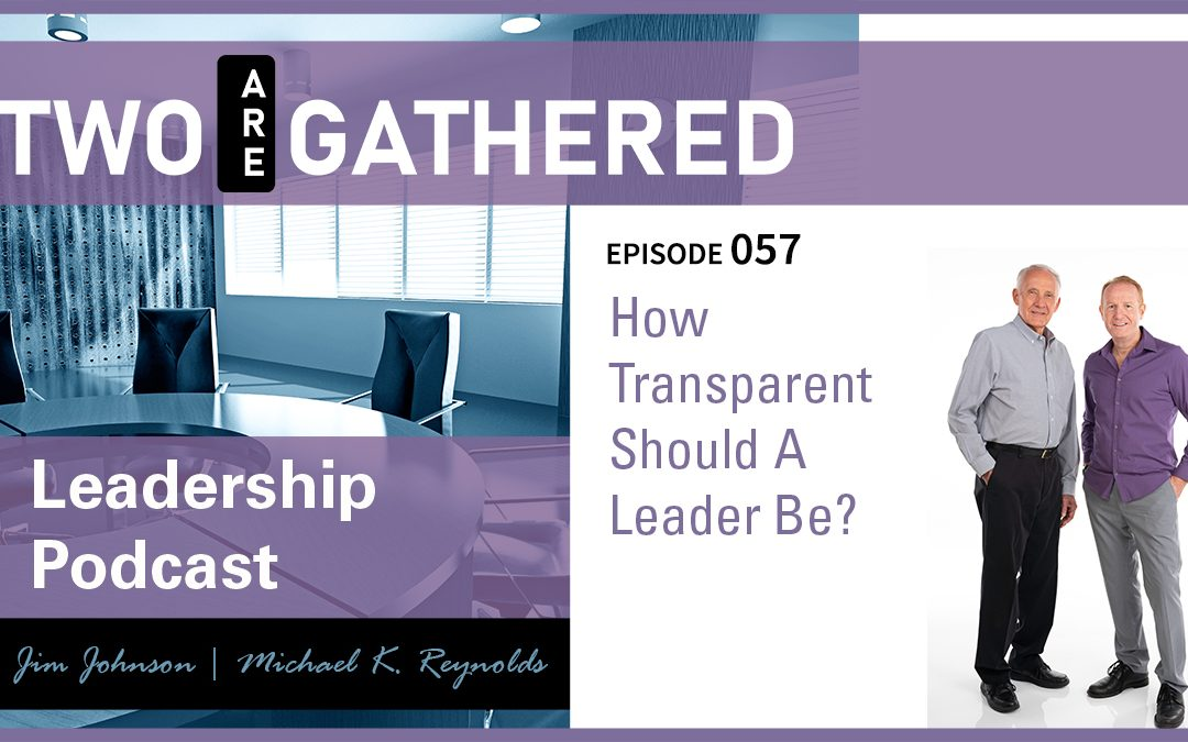 How Transparent Should A Leader Be?